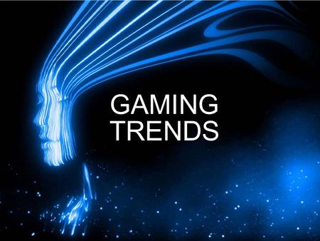 GAMING TRENDS. DEMOGRAPHIC SHIFTS WHO PLAYS COMPUTER AND VIDEO GAMES? 65% OF AMERICAN HOUSEHOLDS PLAY COMPUTER VIDEO GAMES Source: ESA Essential Facts,
