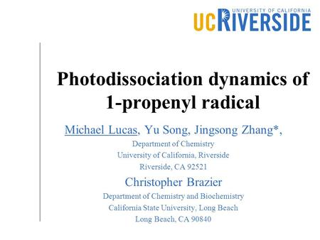 Photodissociation dynamics of 1-propenyl radical Michael Lucas, Yu Song, Jingsong Zhang*, Department of Chemistry University of California, Riverside Riverside,
