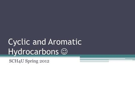 Cyclic and Aromatic Hydrocarbons SCH4U Spring 2012.