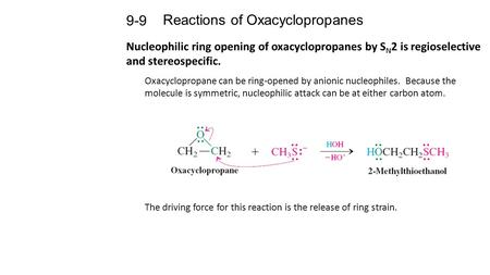 Reactions of Oxacyclopropanes 9-9 Nucleophilic ring opening of oxacyclopropanes by S N 2 is regioselective and stereospecific. Oxacyclopropane can be ring-opened.