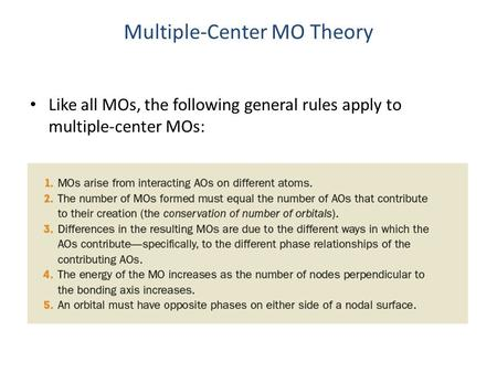 Multiple-Center MO Theory Like all MOs, the following general rules apply to multiple-center MOs: