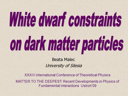 Beata Malec University of Silesia XXXIII International Conference of Theoretical Physics MATTER TO THE DEEPEST: Recent Developments in Physics of Fundamental.
