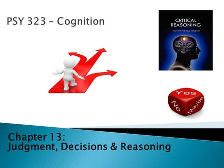 PSY 323 – Cognition Chapter 13: Judgment, Decisions & Reasoning.