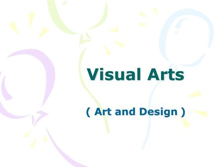 Visual Arts ( Art and Design ). S4-S5 Curriculum A further study of the junior course of Art and Design. There are three learning domains : * Visual arts.