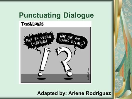 Punctuating Dialogue Adapted by: Arlene Rodriguez.