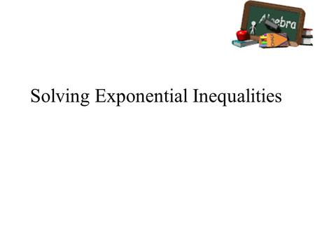 Solving Exponential Inequalities. Warm Up Solve the following: