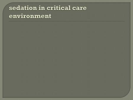  To review sedation use in critically ill  Draw upon clinical experience of changing a sedation scoring tool  Discuss sedations holds in relation to.