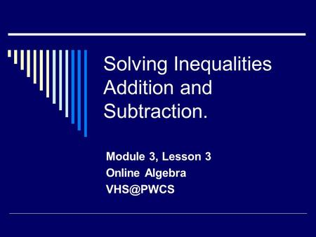 Solving Inequalities Addition and Subtraction. Module 3, Lesson 3 Online Algebra