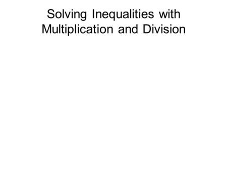 Solving Inequalities with Multiplication and Division.