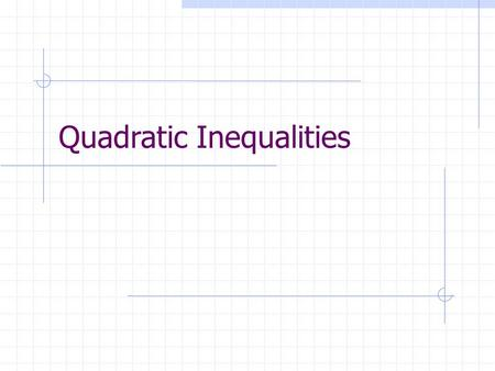 Quadratic Inequalities. Quadratics Before we get started let's review. A quadratic equation is an equation that can be written in the form, where a, b.