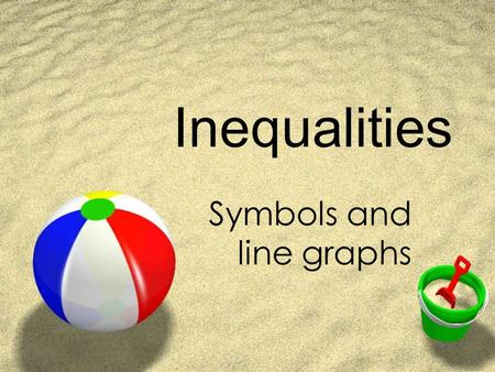 Inequalities Symbols and line graphs. Symbols  < is less than  > is greater than  < is less than or equal to  > is greater than or equal to points.