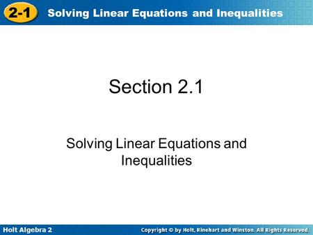 Holt Algebra 2 2-1 Solving Linear Equations and Inequalities Section 2.1 Solving Linear Equations and Inequalities.