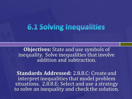 Objectives: State and use symbols of inequality. Solve inequalities that involve addition and subtraction. Standards Addressed: 2.8.8.C: Create and interpret.