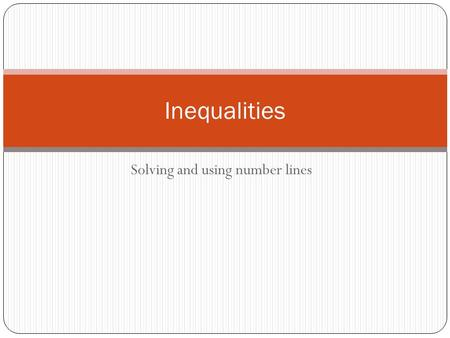 Solving and using number lines Inequalities. Inequalities and Equalities What's the difference? What are the answers?