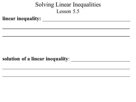 Solving Linear Inequalities Lesson 5.5 linear inequality: _________________________________ ________________________________________________ solution of.