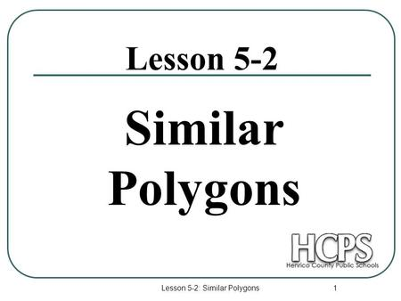 Lesson 5-2: Similar Polygons