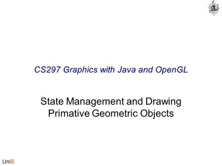 UniS CS297 Graphics with Java and OpenGL State Management and Drawing Primative Geometric Objects.