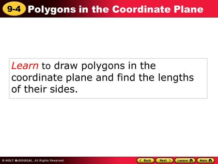 9-4 Polygons in the Coordinate Plane Learn to draw polygons in the coordinate plane and find the lengths of their sides.
