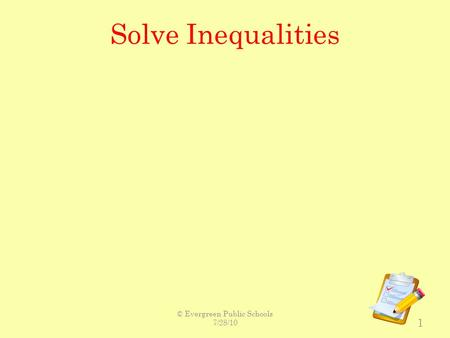 Solve Inequalities 1 © Evergreen Public Schools 7/28/10.