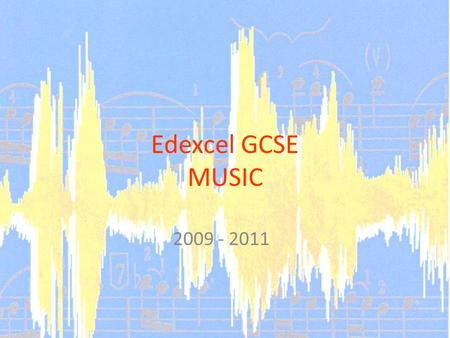 Edexcel GCSE MUSIC 2009 - 2011. What do I have to do? Practical tasks are as follows: 2 written compositions (2 – 4 mins combined) 30% 2 Performances.