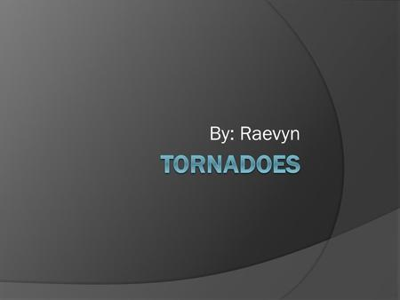 By: Raevyn. TABLE OF CONTENTS  Where Tornadoes usually happen  How often tornadoes happen  What structures usually get hit  How tornadoes form  The.