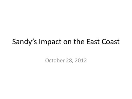 Sandy's Impact on the East Coast October 28, 2012.