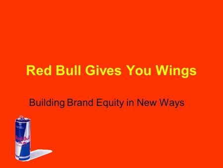 Red Bull Gives You Wings Building Brand Equity in New Ways.