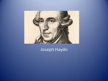 Joseph Haydn. Joseph's Childhood Haydn was born March 31, 1732 in Rohrau, Austria. Born to Mathias Haydn and Anna Maria Koller. Was recruited at age 8.