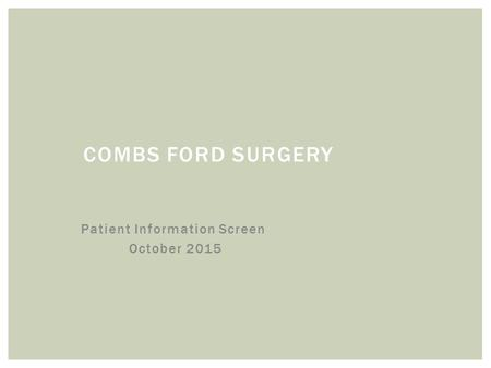 COMBS FORD SURGERY Patient Information Screen October 2015.