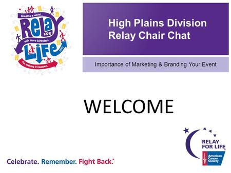 High Plains Division Relay Chair Chat Importance of Marketing & Branding Your Event WELCOME.