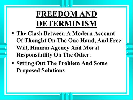 the argument between free will and determinism The argument of free will and determinism philosophy essay print  the argument of free will and determinism between psychologists and philosophers has existed.
