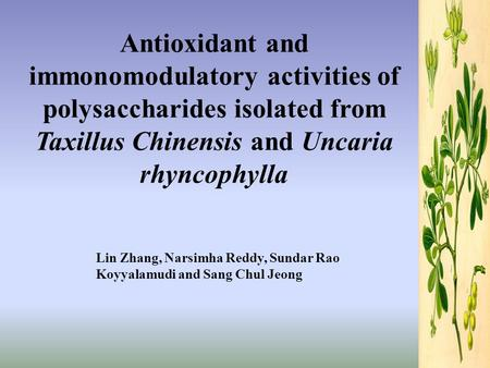Antioxidant and immonomodulatory activities of polysaccharides isolated from Taxillus Chinensis and Uncaria rhyncophylla Lin Zhang, Narsimha Reddy, Sundar.