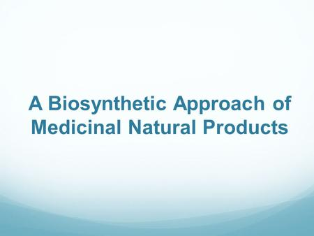 A Biosynthetic Approach of Medicinal Natural Products