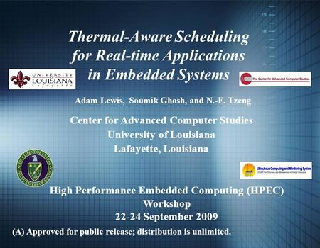 Thermal-Aware Scheduling for Real-time Applications in Embedded Systems Adam Lewis, Soumik Ghosh, and N.-F. Tzeng (A) Approved for public release; distribution.