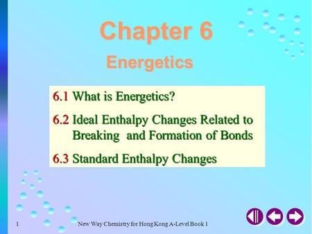 New Way Chemistry for Hong Kong A-Level Book 11 Chapter 6 Energetics 6.1 What is Energetics? 6.2 Ideal Enthalpy Changes Related to Breaking and Formation.
