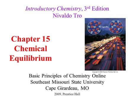Basic Principles of Chemistry Online Southeast Missouri State University Cape Girardeau, MO Introductory Chemistry, 3 rd Edition Nivaldo Tro Chapter 15.