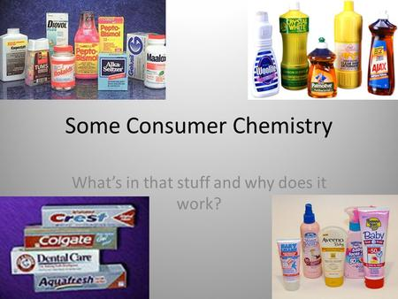 Some Consumer Chemistry What's in that stuff and why does it work?