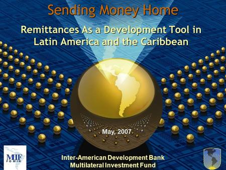 Inter-American Development Bank Multilateral Investment Fund Sending Money Home Remittances As a Development Tool in Latin America and the Caribbean May,