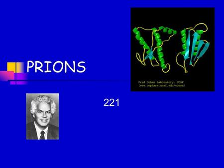 PRIONS 221. PRIONS Infectious agent made of proteins WHICH ARE NOT ASSOCIATED WITH A NUCLEIC ACID Infect by folding and unfolding into irregular conformations.