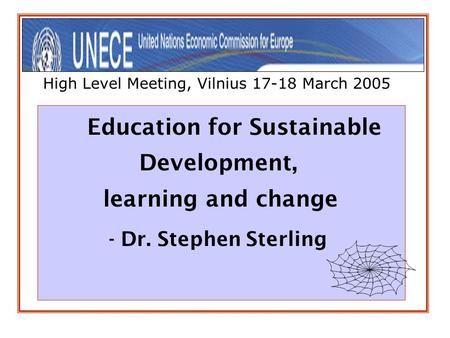 High Level Meeting, Vilnius 17-18 March 2005 Education for Sustainable Development, learning and change - Dr. Stephen Sterling.