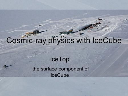 KEK, Feb 27, 2006Tom Gaisser1 Cosmic-ray physics with IceCube IceTop the surface component of IceCube.