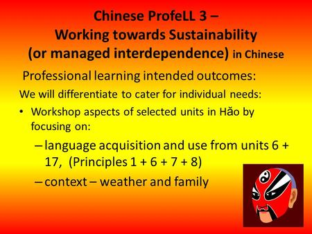 Chinese ProfeLL 3 – Working towards Sustainability (or managed interdependence) in Chinese Professional learning intended outcomes: We will differentiate.