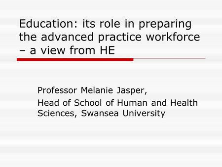 Education: its role in preparing the advanced practice workforce – a view from HE Professor Melanie Jasper, Head of School of Human and Health Sciences,