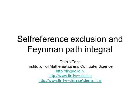 Selfreference exclusion and Feynman path integral Dainis Zeps Institution of Mathematics and Computer Science