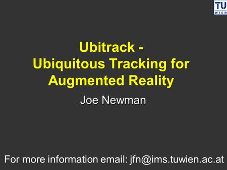 Ubitrack - Ubiquitous Tracking for Augmented Reality Joe Newman For more information