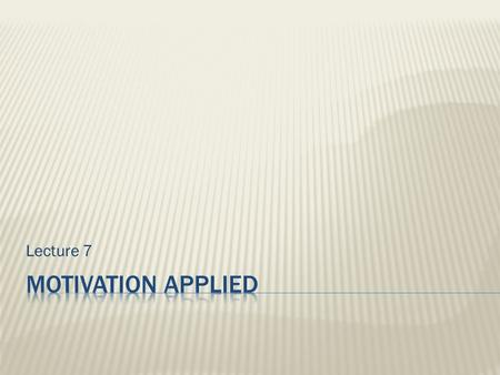 Lecture 7.  Job Design is concerned with the way the elements in a job are organized.