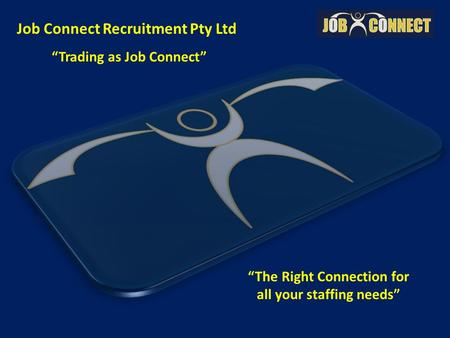 """The Right Connection for all your staffing needs"" Job Connect Recruitment Pty Ltd ""Trading as Job Connect"""