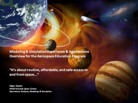 "Modeling & Simulation Experience & Applications Overview for the Aerospace Education Program ""It's about routine, affordable, and safe access to and from."