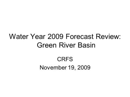 Water Year 2009 Forecast Review: Green River Basin CRFS November 19, 2009.
