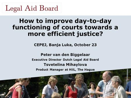 How to improve day-to-day functioning of courts towards a more efficient justice? CEPEJ, Banja Luka, October 23 Peter van den Biggelaar Executive Director.